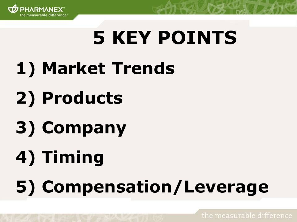 5 KEY POINTS 1) Market Trends 2) Products 3) Company 4) Timing 5) Compensation/Leverage
