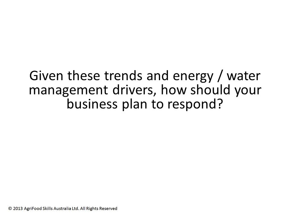 Given these trends and energy / water management drivers, how should your business plan to respond