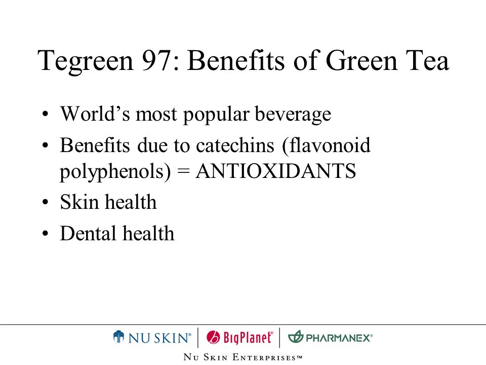 Tegreen 97: Benefits of Green Tea Worlds most popular beverage Benefits due to catechins (flavonoid polyphenols) = ANTIOXIDANTS Skin health Dental hea
