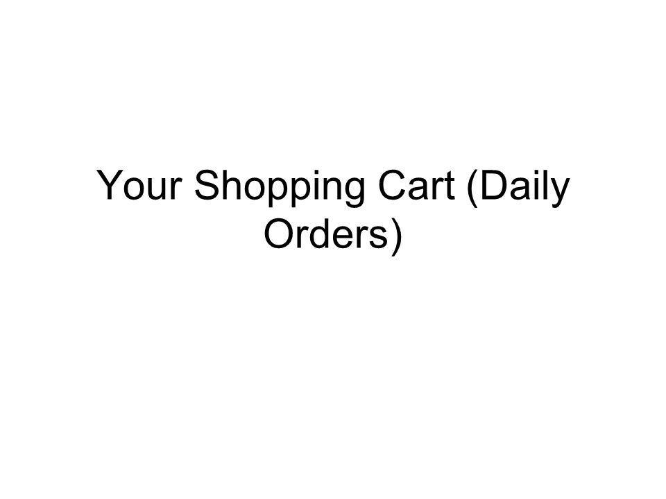 Your Shopping Cart (Daily Orders)