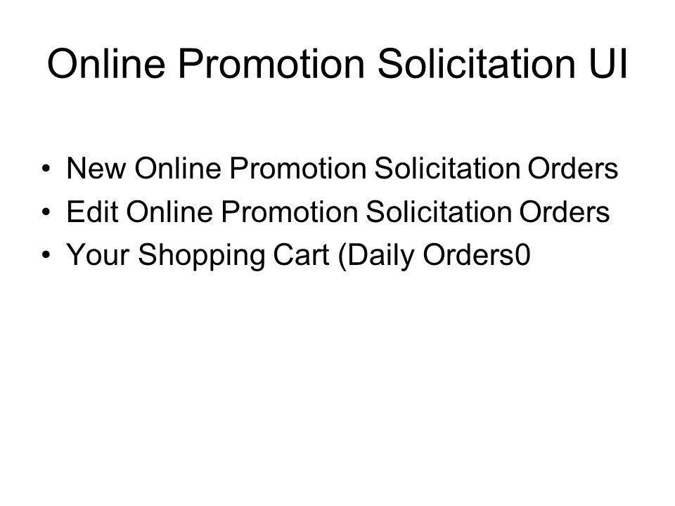 Online Promotion Solicitation UI New Online Promotion Solicitation Orders Edit Online Promotion Solicitation Orders Your Shopping Cart (Daily Orders0