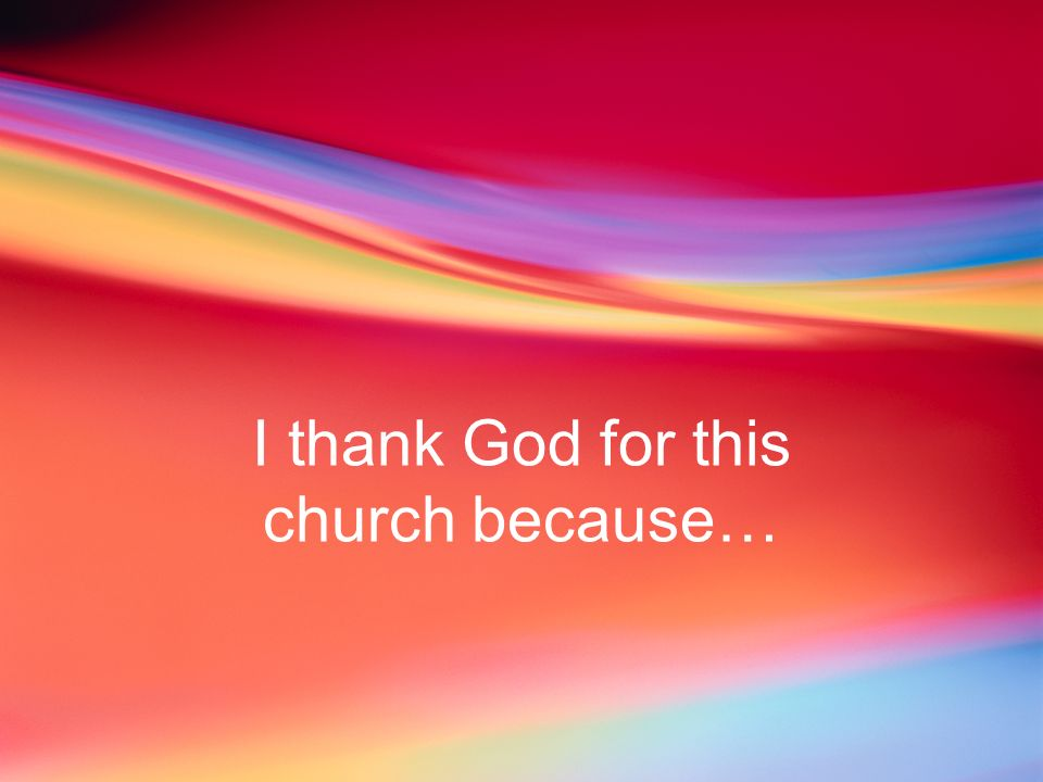 I thank God for this church because…