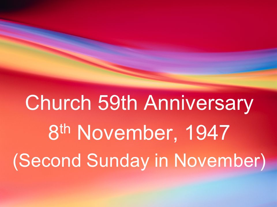 Church 59th Anniversary 8 th November, 1947 (Second Sunday in November)