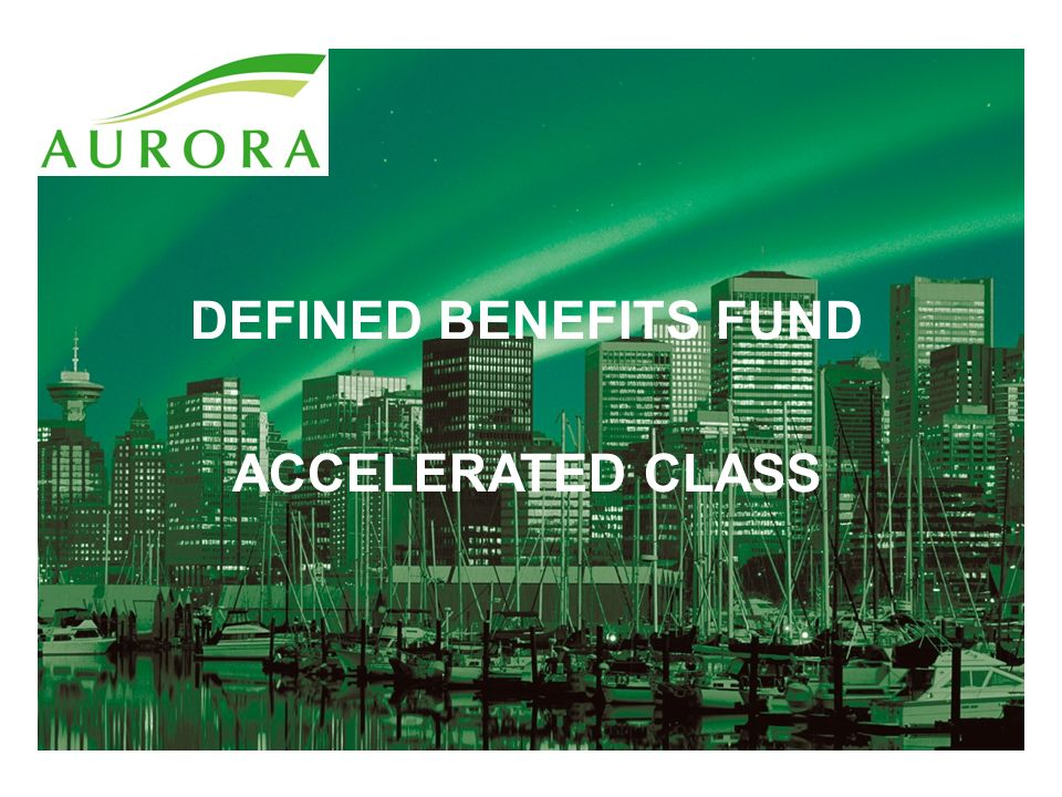 DEFINED BENEFITS FUND ACCELERATED CLASS