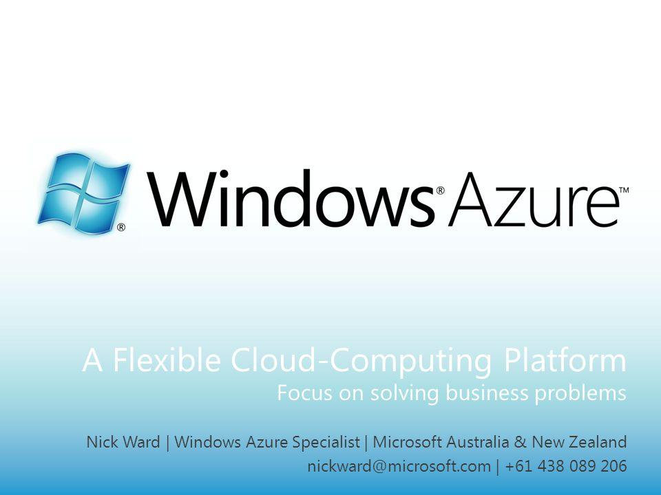 MICROSOFT CONFIDENTIAL Page 1 A Flexible Cloud-Computing Platform Focus on solving business problems Nick Ward | Windows Azure Specialist | Microsoft