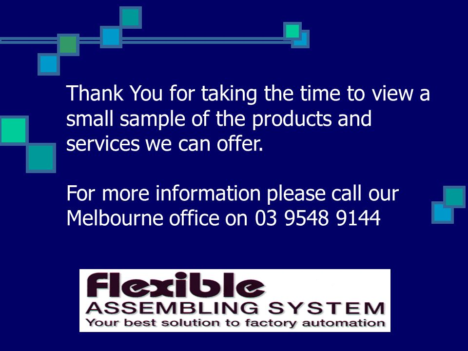 Thank You for taking the time to view a small sample of the products and services we can offer. For more information please call our Melbourne office