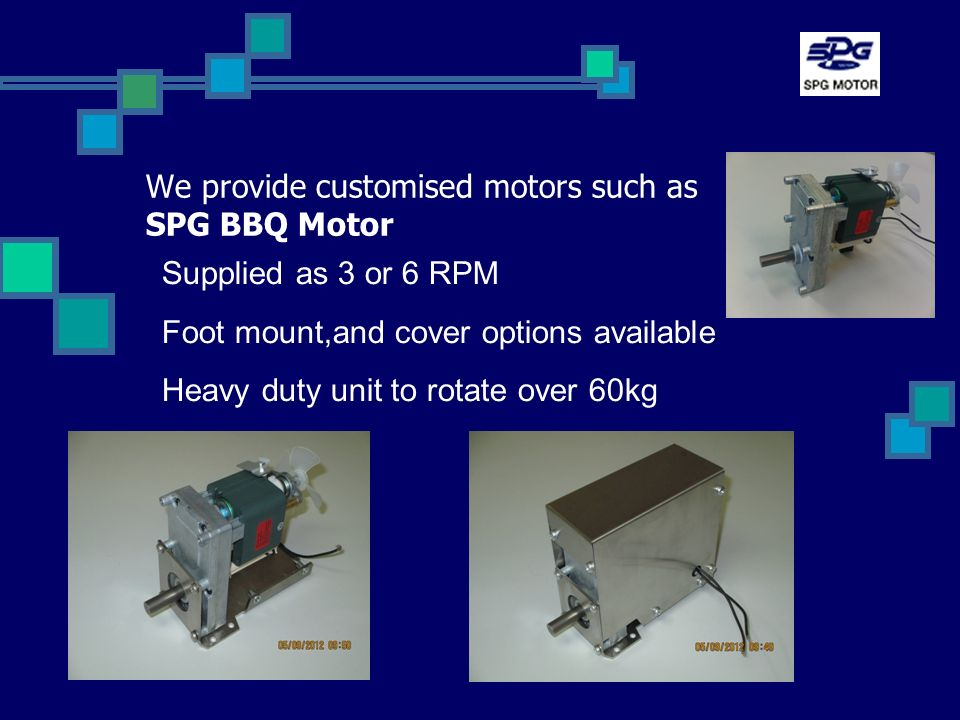 We provide customised motors such as SPG BBQ Motor Supplied as 3 or 6 RPM Foot mount,and cover options available Heavy duty unit to rotate over 60kg
