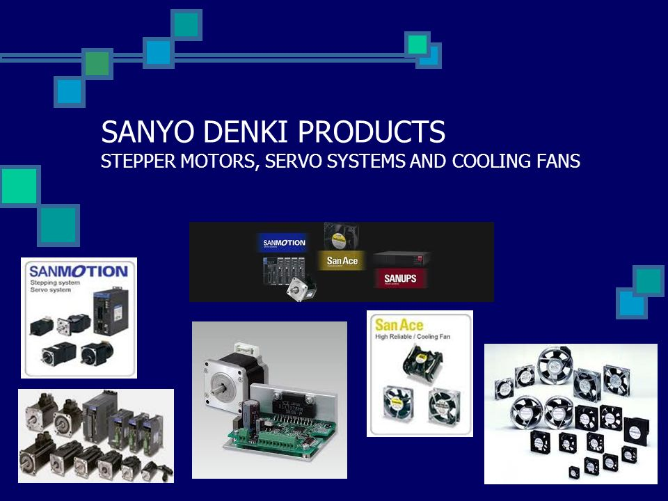SANYO DENKI PRODUCTS STEPPER MOTORS, SERVO SYSTEMS AND COOLING FANS