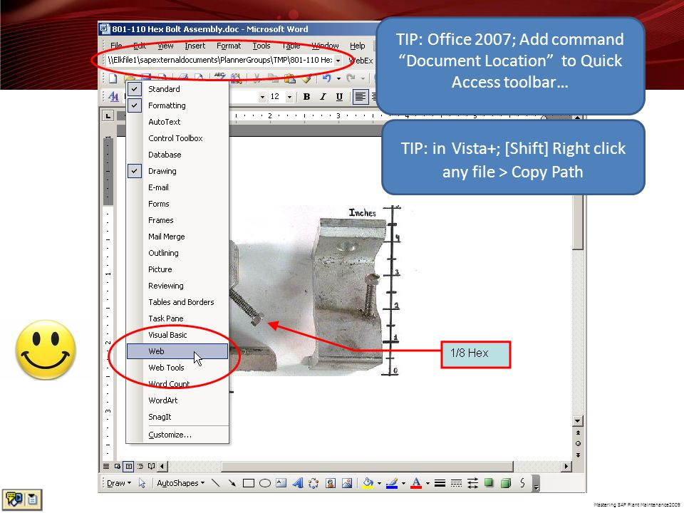 Mastering SAP Plant Maintenance2009 TIP: in Vista+; [Shift] Right click any file > Copy Path TIP: Office 2007; Add command Document Location to Quick