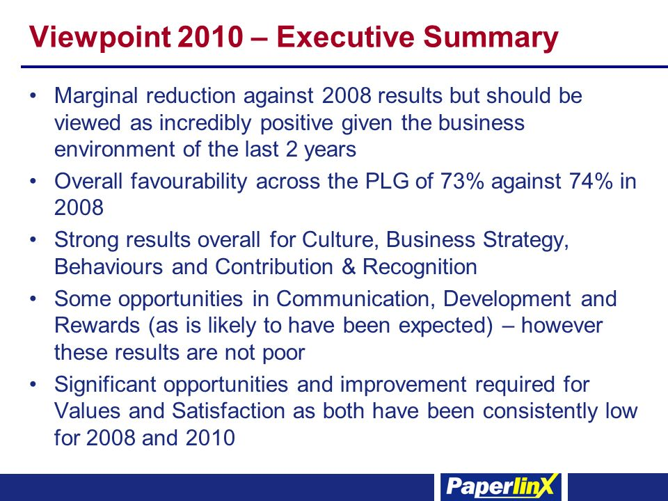 Viewpoint 2010 – Executive Summary Marginal reduction against 2008 results but should be viewed as incredibly positive given the business environment