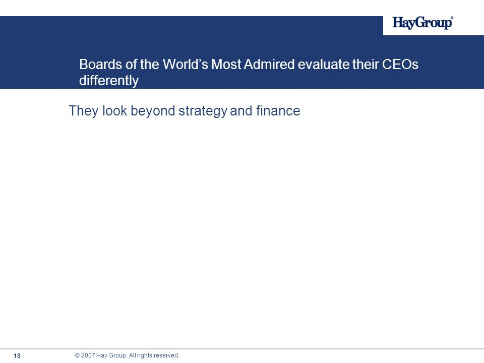 © 2007 Hay Group. All rights reserved. 17 So what do the Board of the Worlds Most Admired do? They are more directly focused on human capital issues %