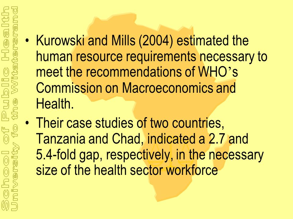 Kurowski and Mills (2004) estimated the human resource requirements necessary to meet the recommendations of WHO s Commission on Macroeconomics and He