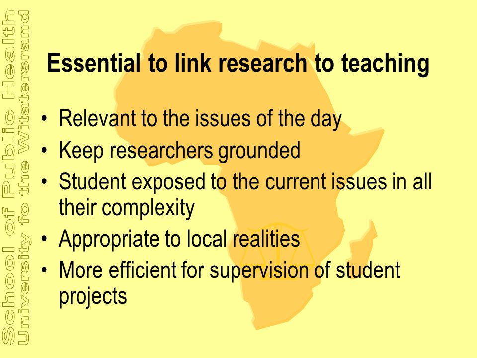 Essential to link research to teaching Relevant to the issues of the day Keep researchers grounded Student exposed to the current issues in all their