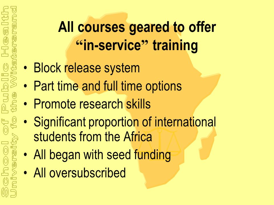 All courses geared to offer in-service training Block release system Part time and full time options Promote research skills Significant proportion of