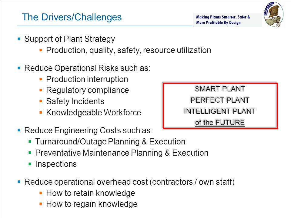 Process, Power & Marine January 21, 2014– 6 – Operation at Design Operation at Capacity Instrumentation Calibration Safety Systems ISO Systems Environmental Systems Design Validation & Operational Risk Making Plants Smarter, Safer & More Profitable By Design
