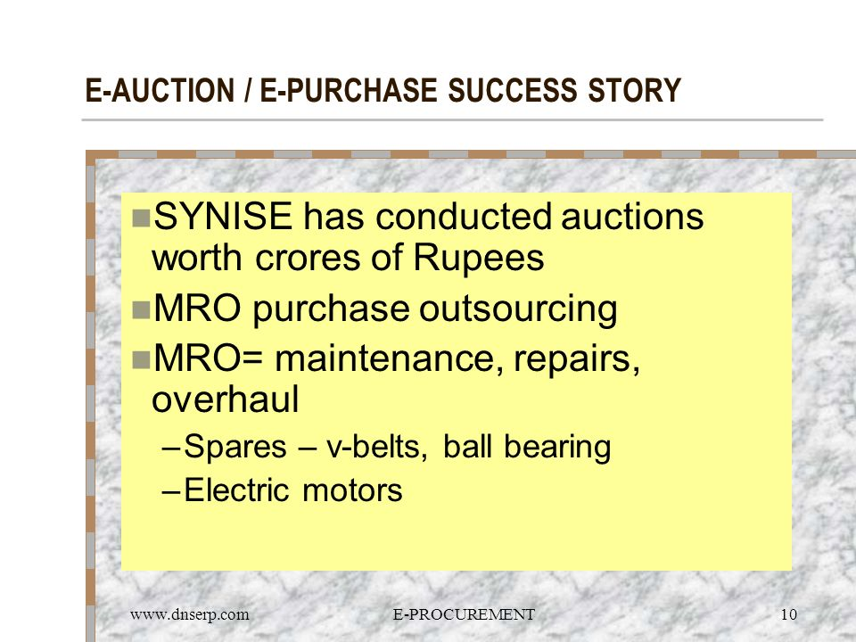www.dnserp.comE-PROCUREMENT10 E-AUCTION / E-PURCHASE SUCCESS STORY SYNISE has conducted auctions worth crores of Rupees MRO purchase outsourcing MRO=