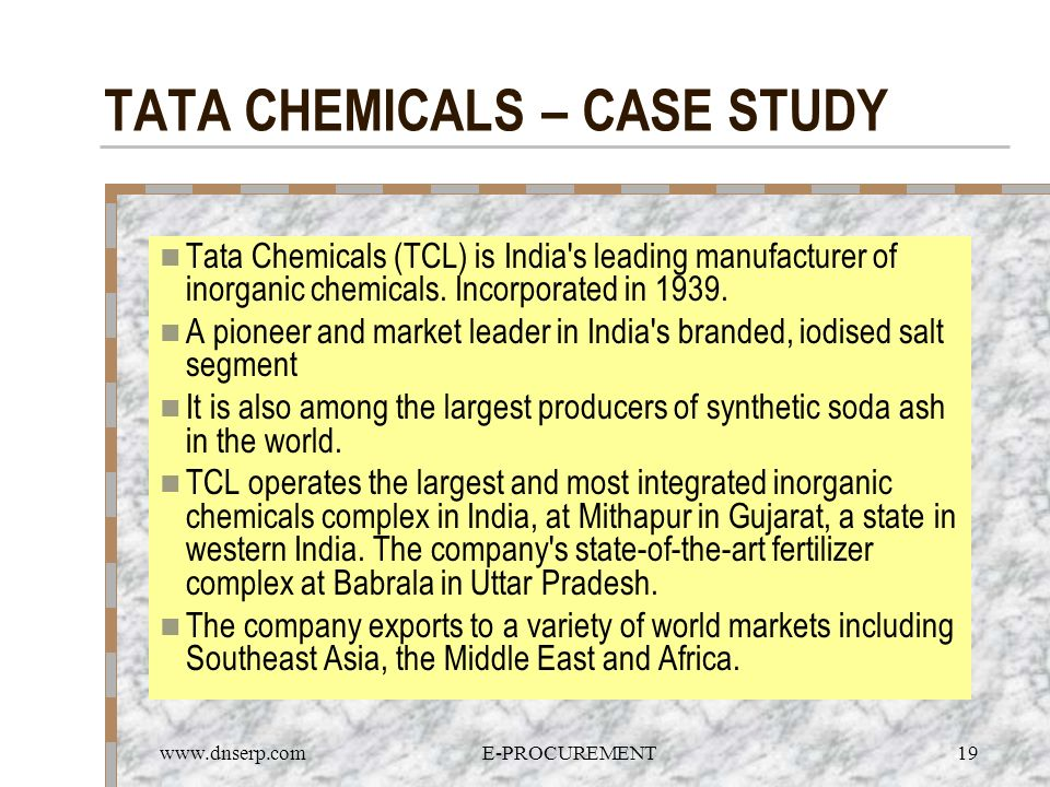 www.dnserp.comE-PROCUREMENT19 TATA CHEMICALS – CASE STUDY Tata Chemicals (TCL) is India's leading manufacturer of inorganic chemicals. Incorporated in