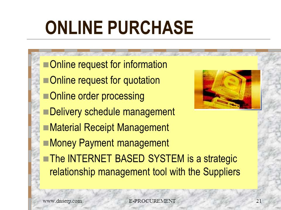 www.dnserp.comE-PROCUREMENT21 ONLINE PURCHASE Online request for information Online request for quotation Online order processing Delivery schedule ma