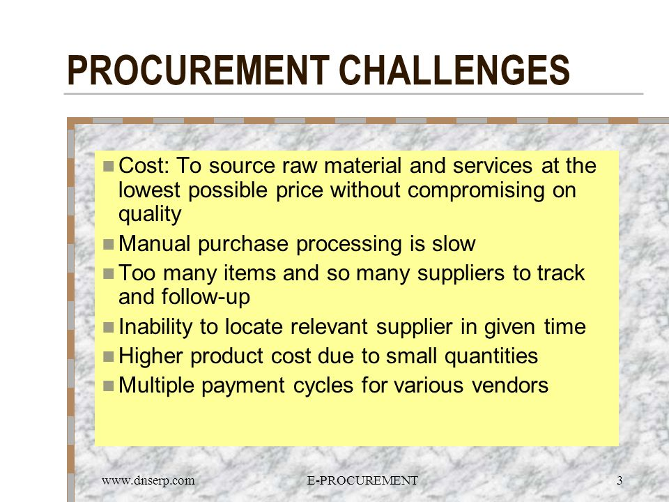 www.dnserp.comE-PROCUREMENT3 PROCUREMENT CHALLENGES Cost: To source raw material and services at the lowest possible price without compromising on qua