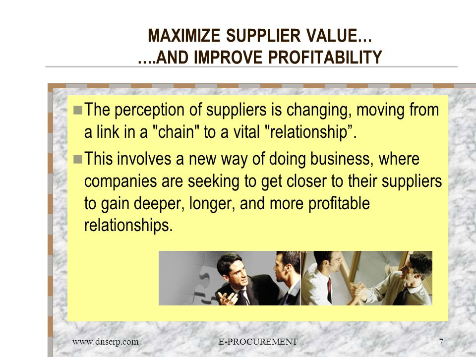 www.dnserp.comE-PROCUREMENT7 MAXIMIZE SUPPLIER VALUE… ….AND IMPROVE PROFITABILITY The perception of suppliers is changing, moving from a link in a