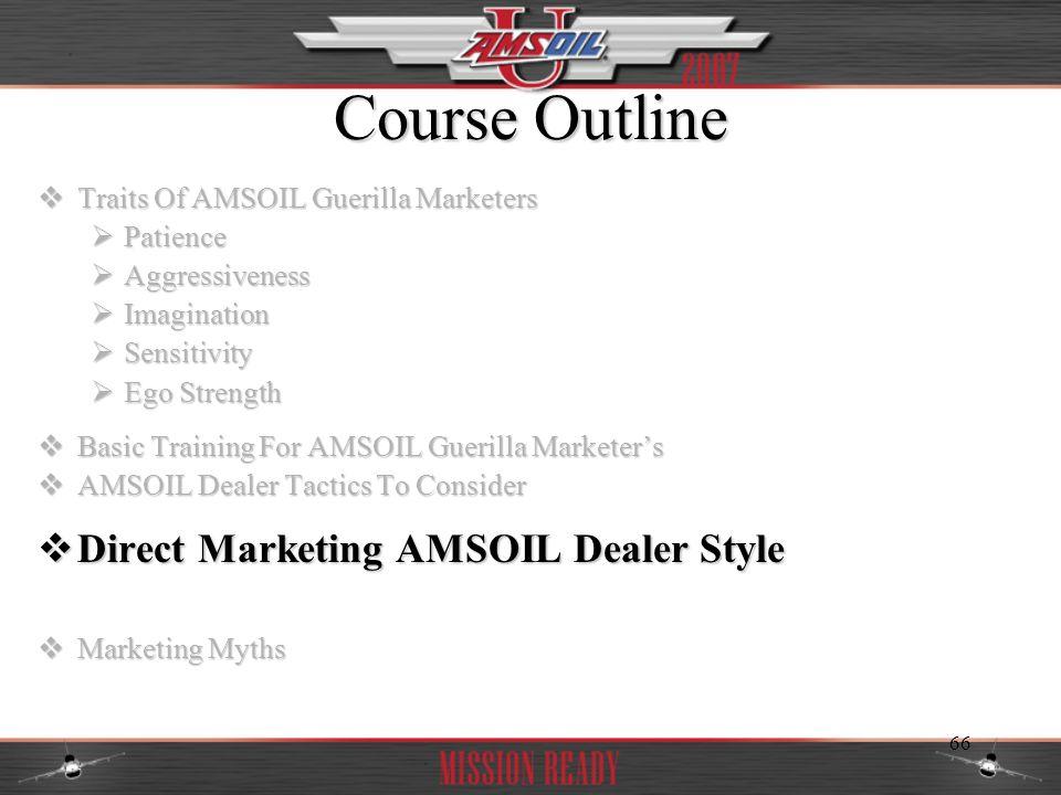 66 Course Outline Traits Of AMSOIL Guerilla Marketers Traits Of AMSOIL Guerilla Marketers Patience Patience Aggressiveness Aggressiveness Imagination