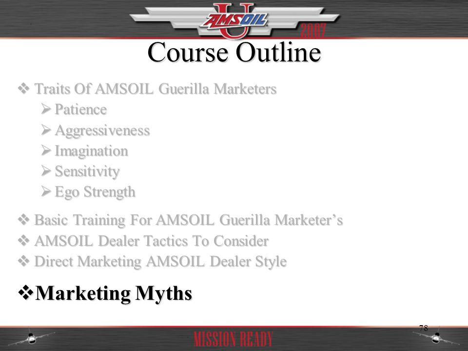 78 Course Outline Traits Of AMSOIL Guerilla Marketers Traits Of AMSOIL Guerilla Marketers Patience Patience Aggressiveness Aggressiveness Imagination