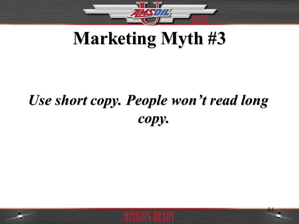 84 Marketing Myth #3 Use short copy. People wont read long copy.