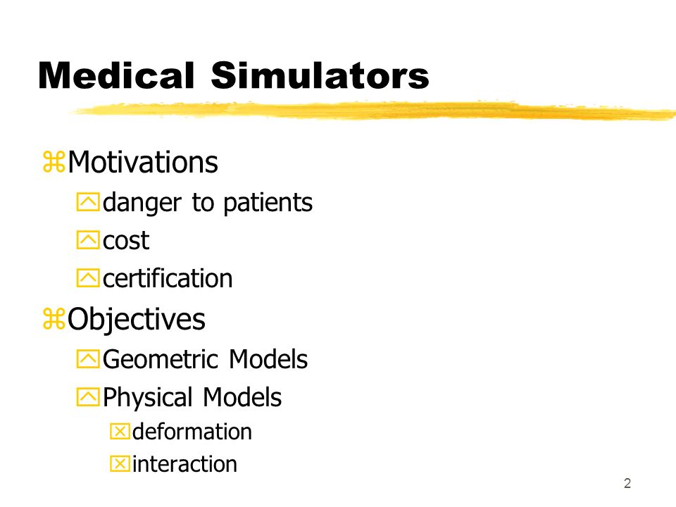 2 Medical Simulators zMotivations ydanger to patients ycost ycertification zObjectives yGeometric Models yPhysical Models xdeformation xinteraction
