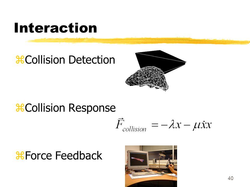 40 Interaction zCollision Detection zCollision Response zForce Feedback