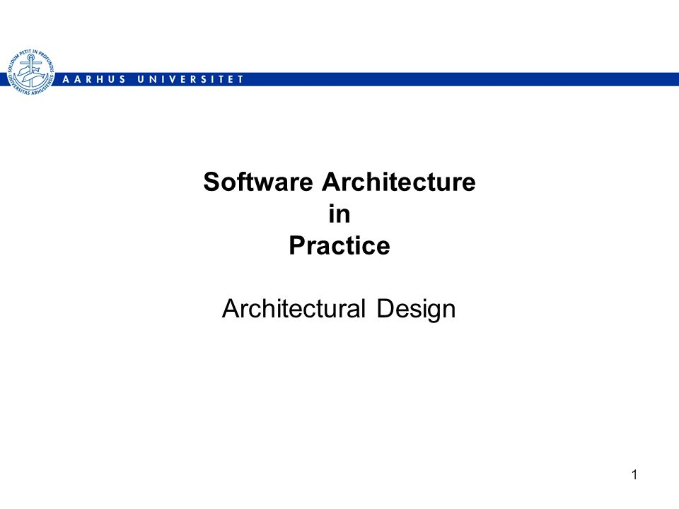1 Software Architecture in Practice Architectural Design