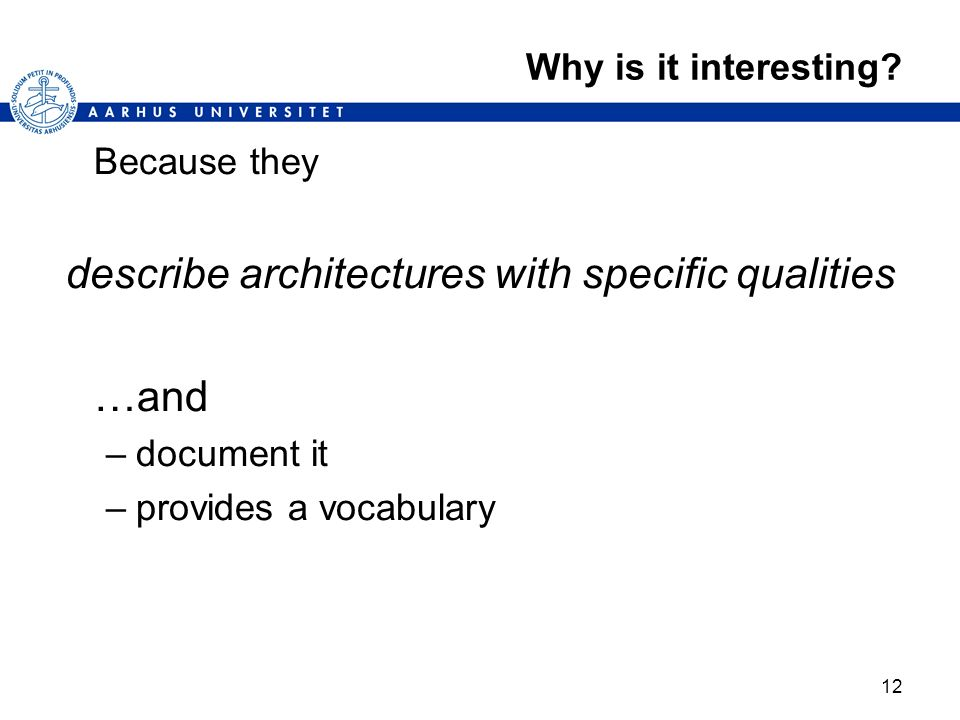12 Why is it interesting? Because they describe architectures with specific qualities …and –document it –provides a vocabulary