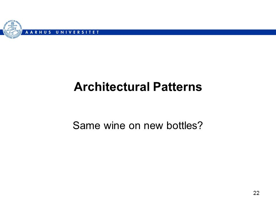 22 Architectural Patterns Same wine on new bottles?