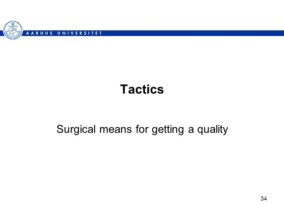 34 Tactics Surgical means for getting a quality