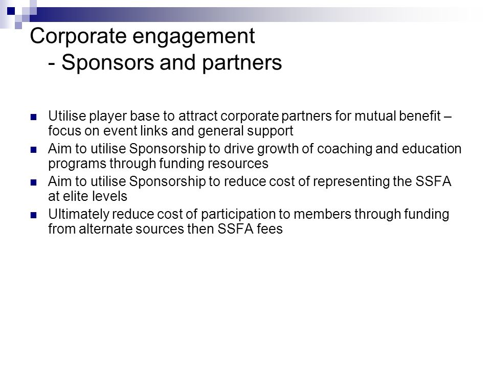 Corporate engagement - Sponsors and partners Utilise player base to attract corporate partners for mutual benefit – focus on event links and general s