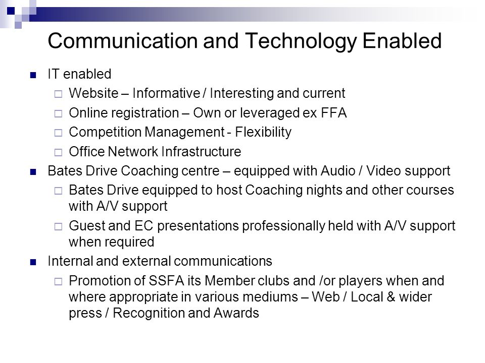 Communication and Technology Enabled IT enabled Website – Informative / Interesting and current Online registration – Own or leveraged ex FFA Competit