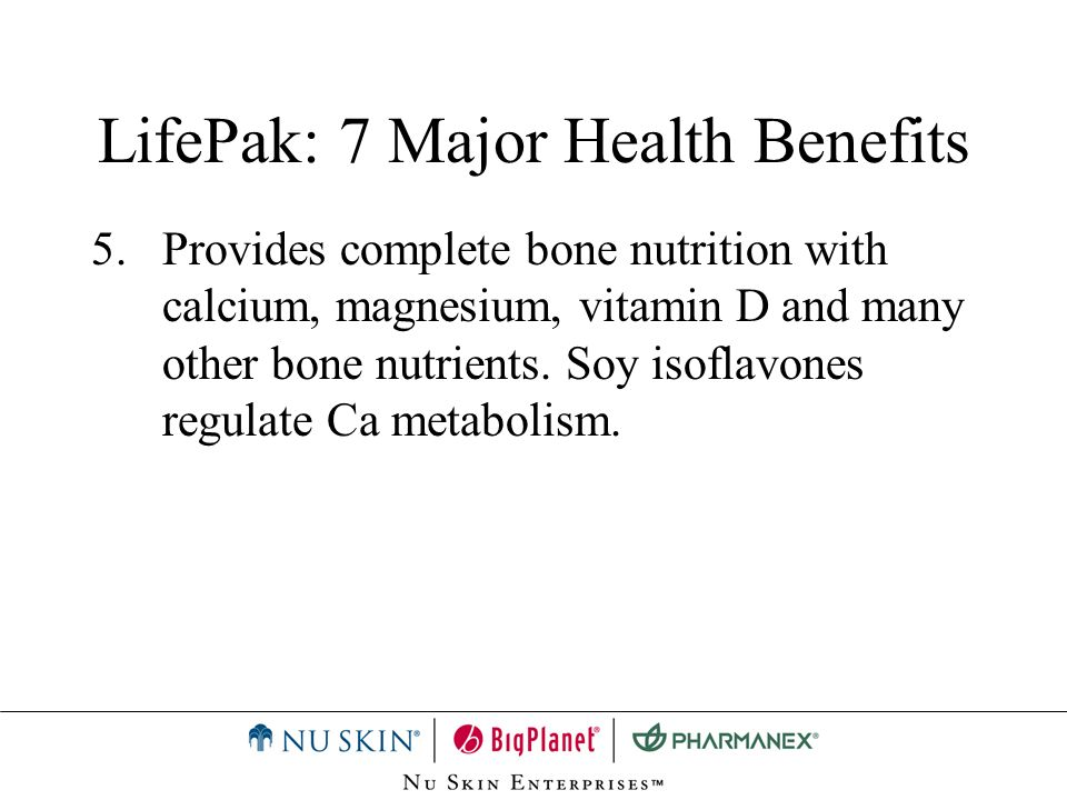 LifePak: 7 Major Health Benefits 5.Provides complete bone nutrition with calcium, magnesium, vitamin D and many other bone nutrients. Soy isoflavones