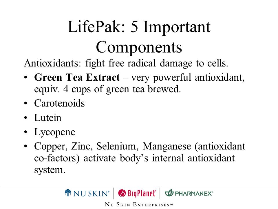 LifePak: 5 Important Components Antioxidants: fight free radical damage to cells. Green Tea Extract – very powerful antioxidant, equiv. 4 cups of gree