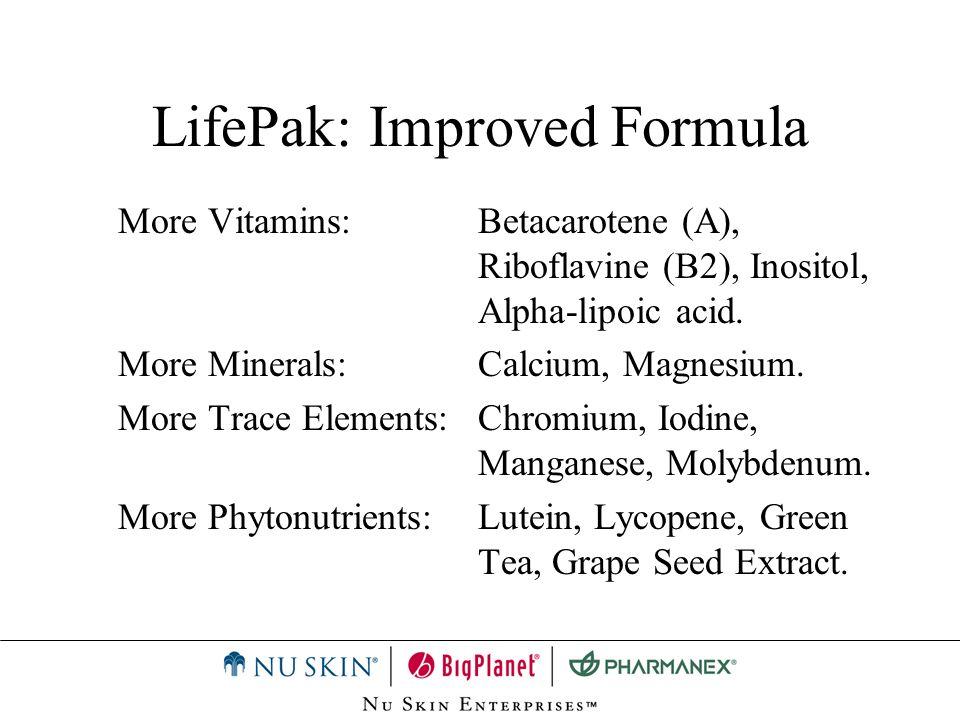 LifePak: Improved Formula More Vitamins:Betacarotene (A), Riboflavine (B2), Inositol, Alpha-lipoic acid. More Minerals:Calcium, Magnesium. More Trace