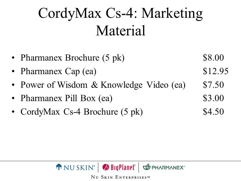 CordyMax Cs-4: Marketing Material Pharmanex Brochure (5 pk)$8.00 Pharmanex Cap (ea)$12.95 Power of Wisdom & Knowledge Video (ea)$7.50 Pharmanex Pill B
