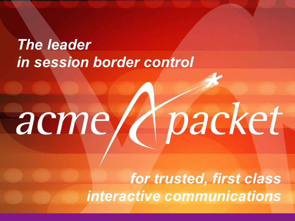 The leader in session border control for trusted, first class interactive communications