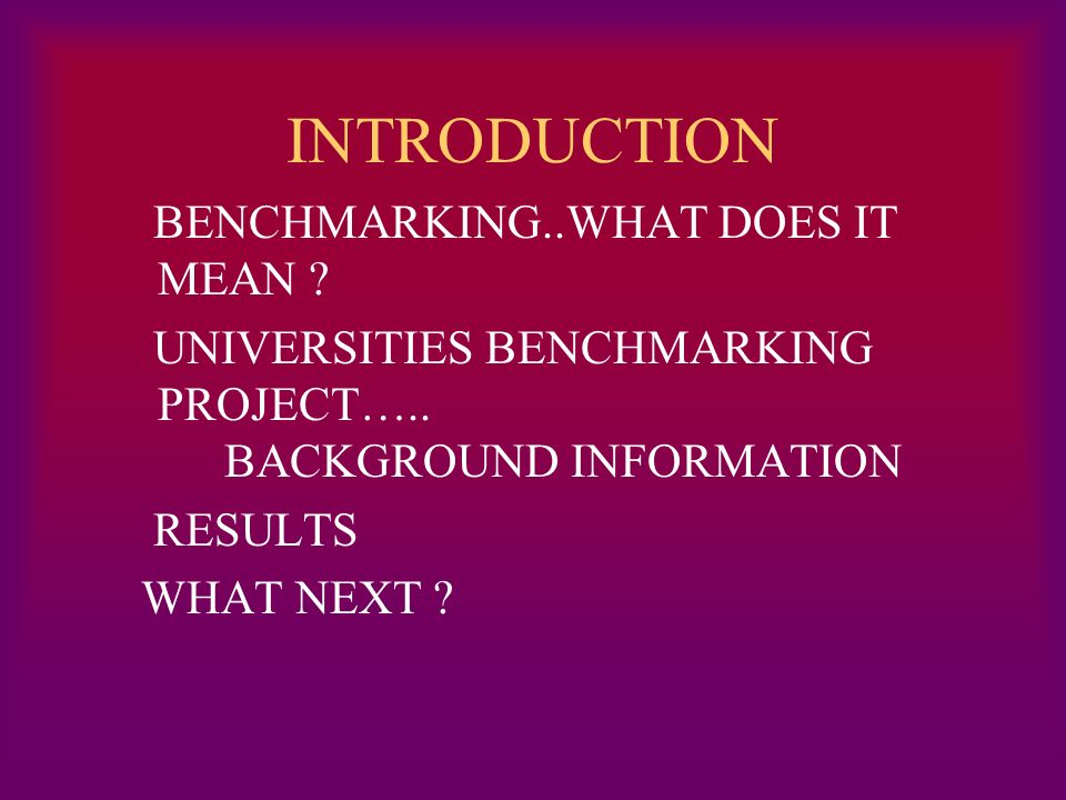 INTRODUCTION BENCHMARKING..WHAT DOES IT MEAN . UNIVERSITIES BENCHMARKING PROJECT…..