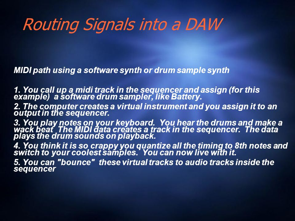 Routing Signals into a DAW MIDI path using a software synth or drum sample synth 1.