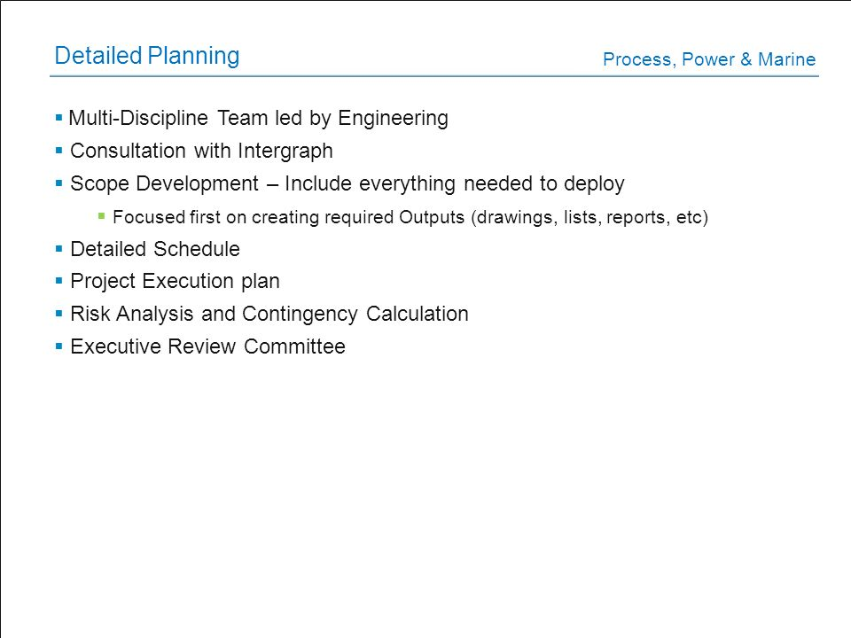 Detailed Planning Multi-Discipline Team led by Engineering Consultation with Intergraph Scope Development – Include everything needed to deploy Focuse