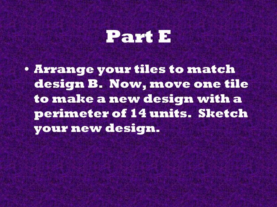 Part E Arrange your tiles to match design B.