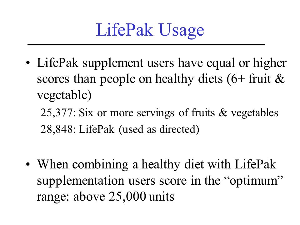 LifePak Usage LifePak supplement users have equal or higher scores than people on healthy diets (6+ fruit & vegetable) 25,377: Six or more servings of