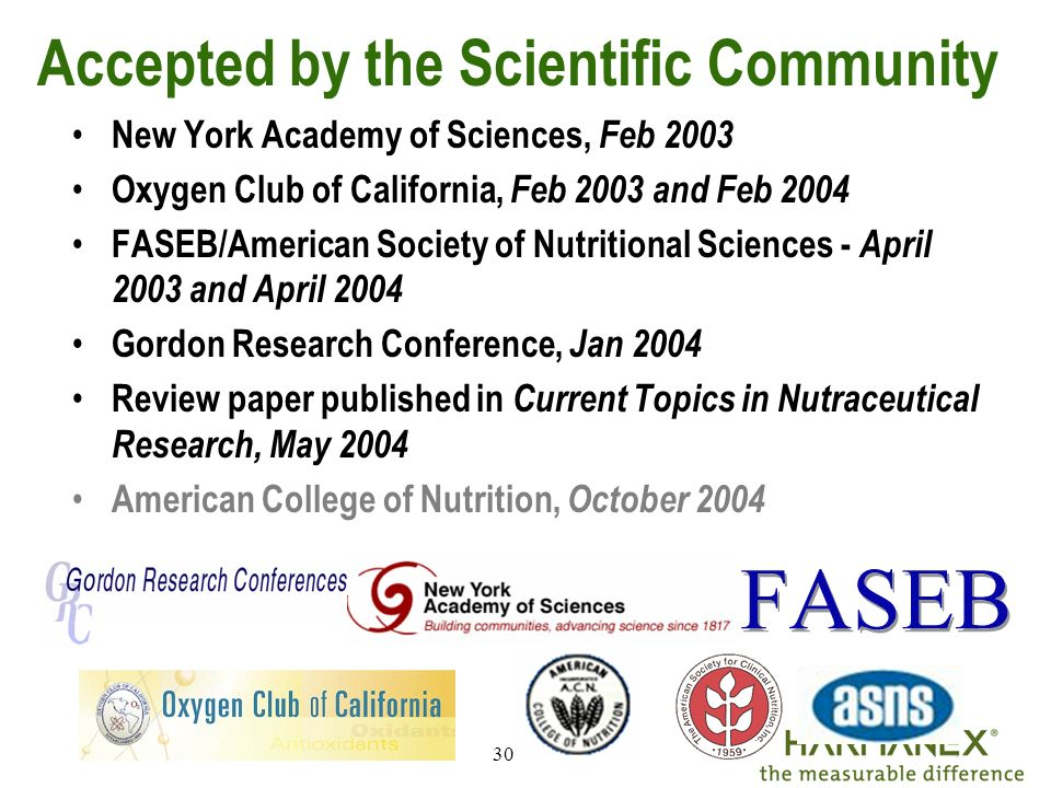 30 Accepted by the Scientific Community New York Academy of Sciences, Feb 2003 Oxygen Club of California, Feb 2003 and Feb 2004 FASEB/American Society