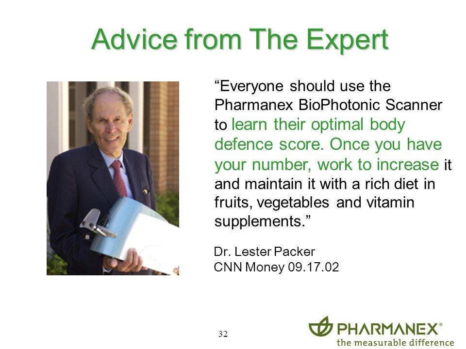 32 Advice from The Expert Advice from The Expert Everyone should use the Pharmanex BioPhotonic Scanner to learn their optimal body defence score. Once