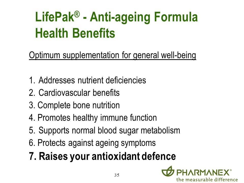 35 LifePak ® - Anti-ageing Formula Health Benefits Optimum supplementation for general well-being 1. Addresses nutrient deficiencies 2. Cardiovascular