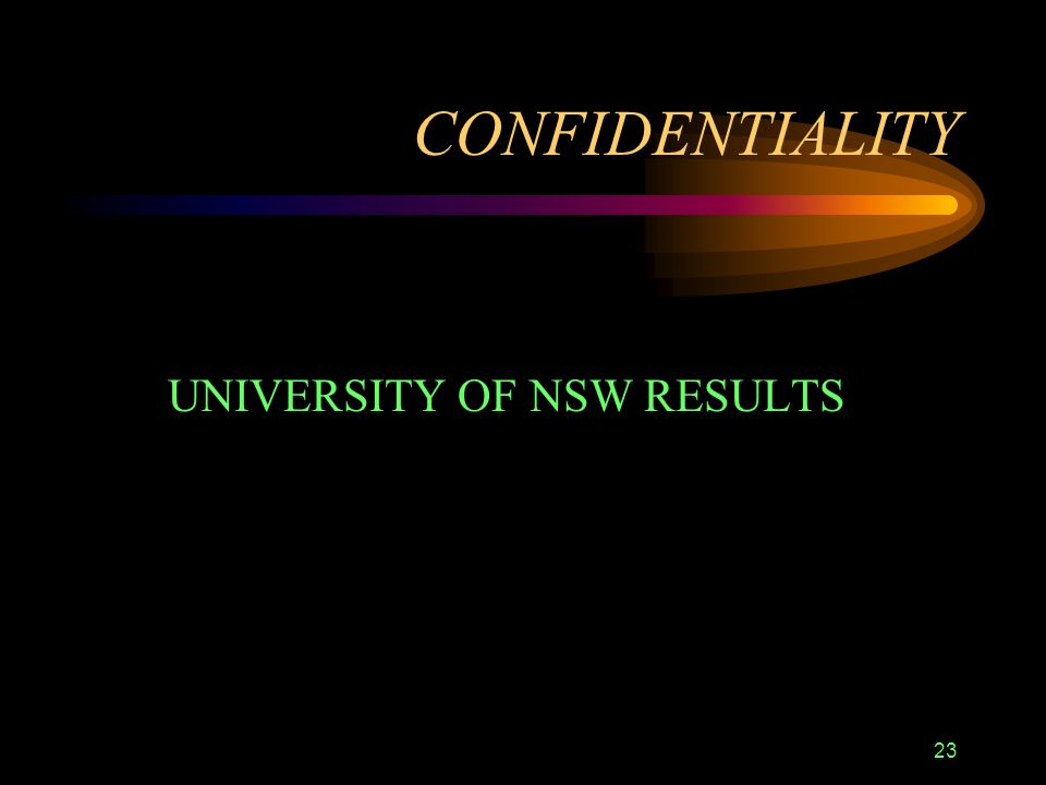 23 CONFIDENTIALITY UNIVERSITY OF NSW RESULTS