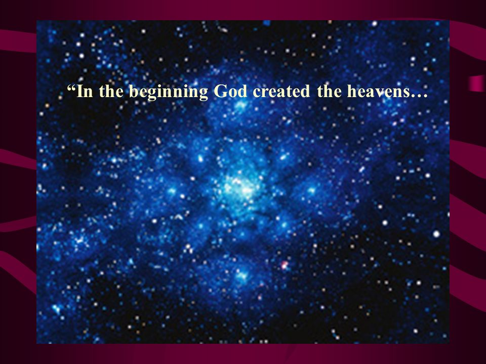 In the beginning God created the heavens…